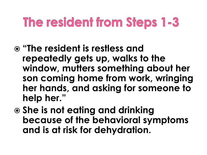 """The resident is restless and repeatedly gets up, walks to the window, mutters something about her son coming home from work, wringing her hands, and asking for someone to help her."""