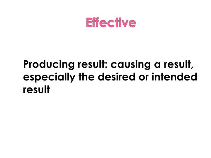 Producing result: causing a result, especially the desired or intended result
