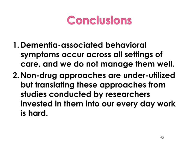 1.	Dementia-associated behavioral symptoms occur across all settings of care, and we do not manage them well.