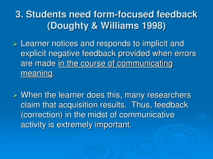 3. Students need form-focused feedback (Doughty & Williams 1998)