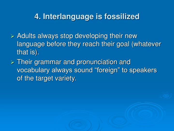 4. Interlanguage is fossilized