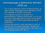 interlanguage is defined by selinker 1972 as
