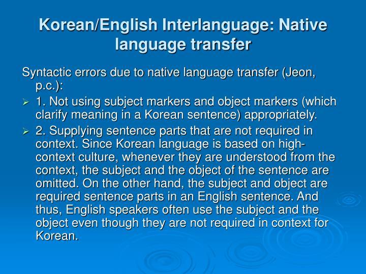 Korean/English Interlanguage: Native language transfer