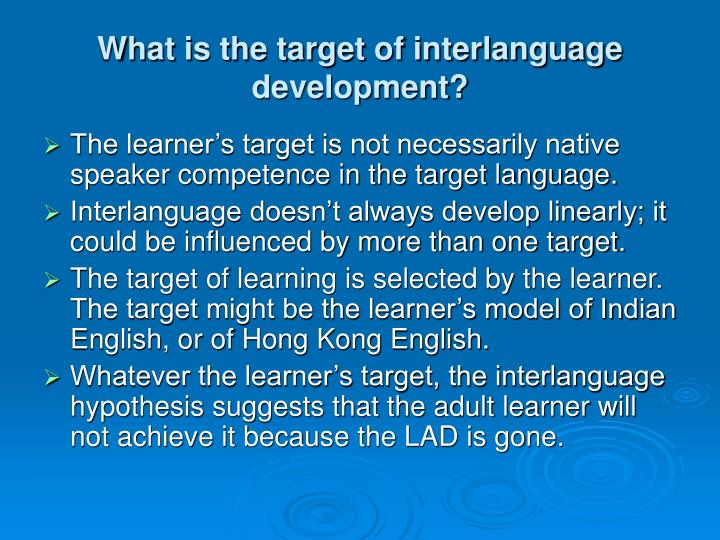 What is the target of interlanguage development?