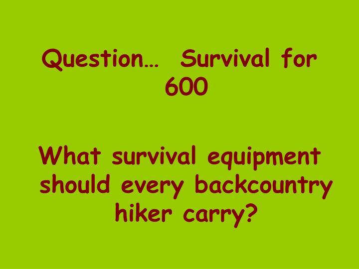 Question…  Survival for 600
