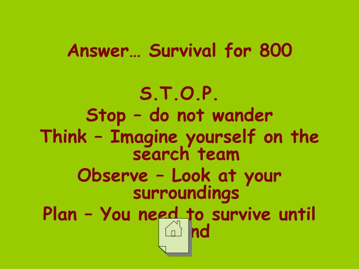 Answer… Survival for 800