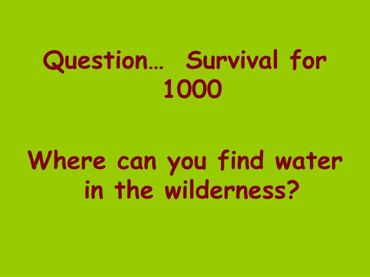 Question…  Survival for 1000