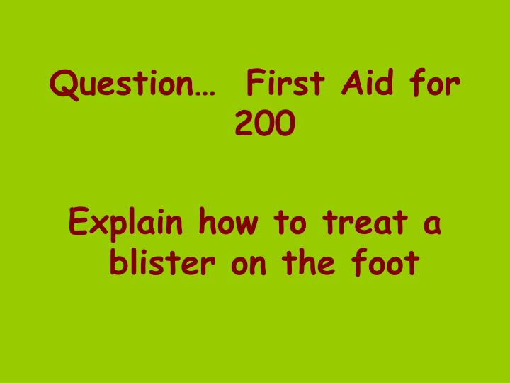 Question…  First Aid for 200