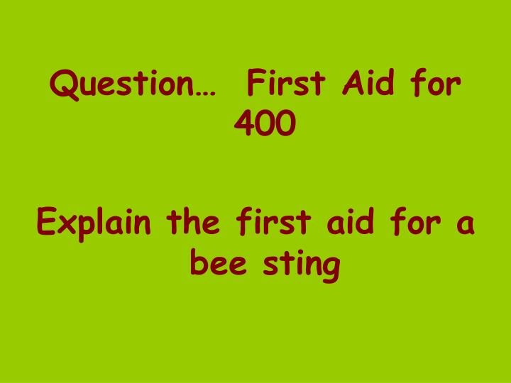 Question…  First Aid for 400