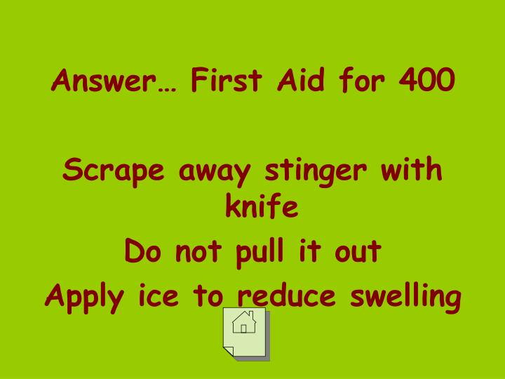 Answer… First Aid for 400