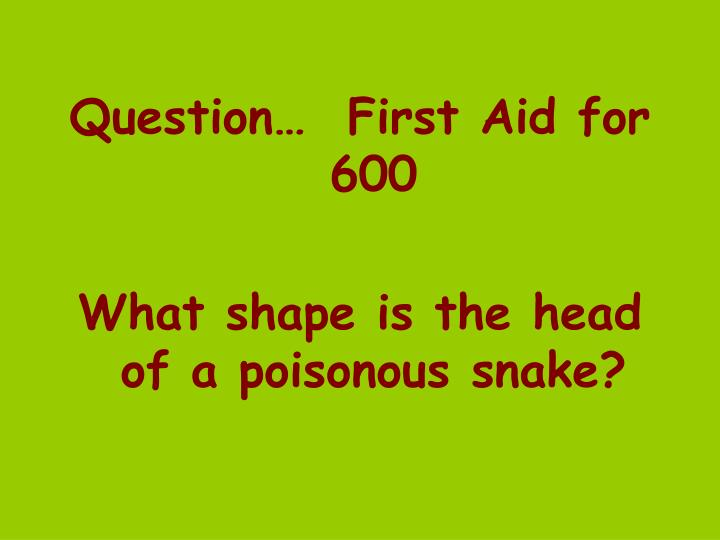 Question…  First Aid for 600