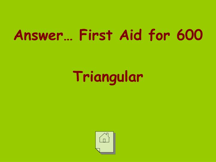 Answer… First Aid for 600