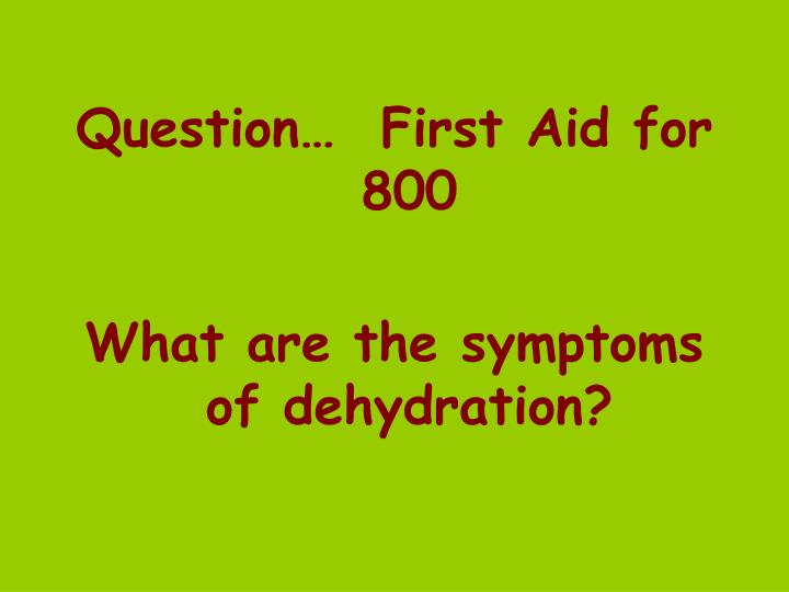Question…  First Aid for 800