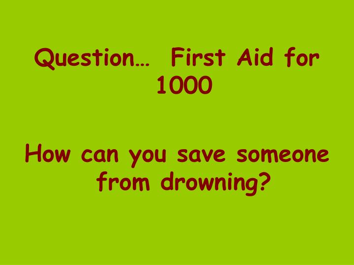 Question…  First Aid for 1000