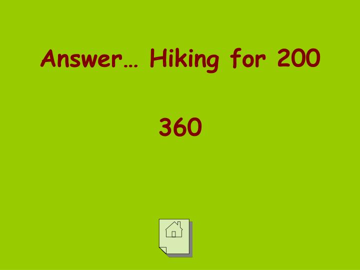 Answer… Hiking for 200