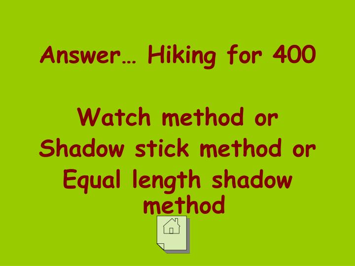 Answer… Hiking for 400