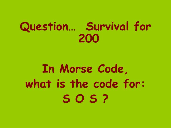 Question…  Survival for 200
