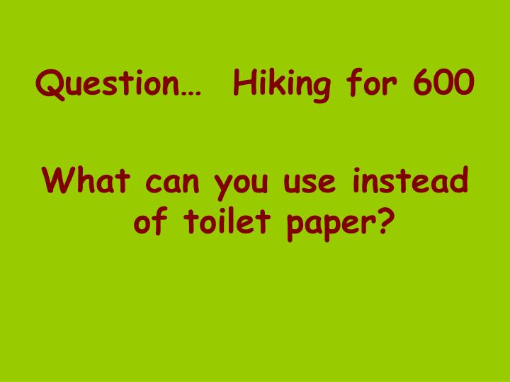 Question…  Hiking for 600