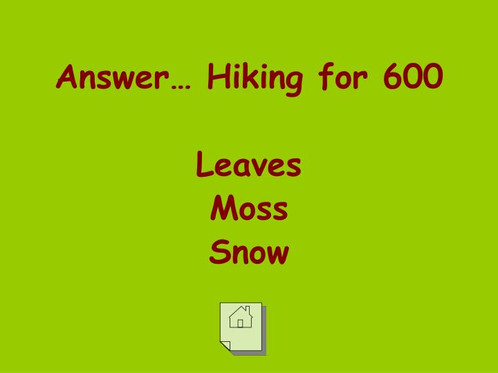 Answer… Hiking for 600