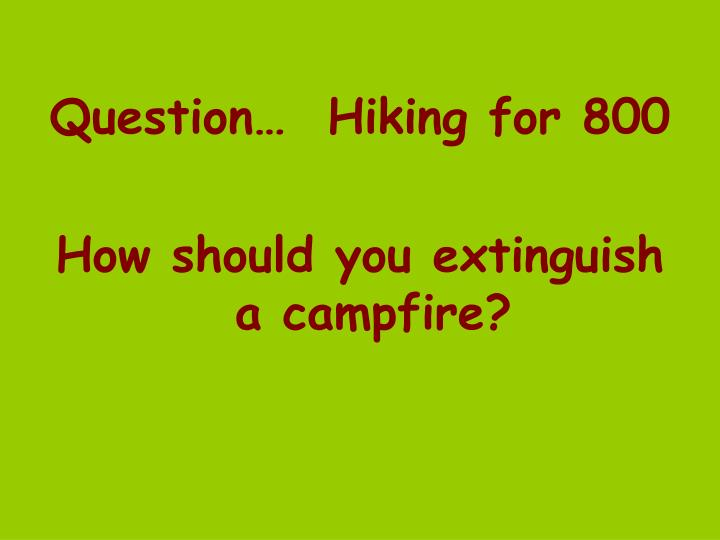 Question…  Hiking for 800