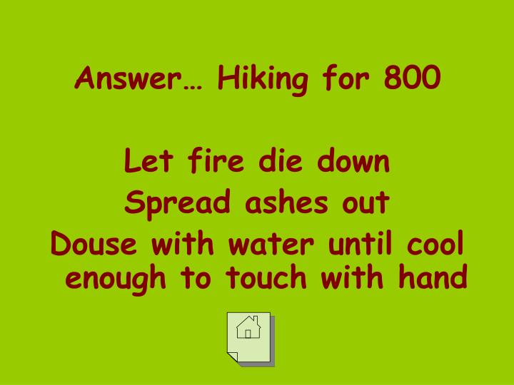 Answer… Hiking for 800
