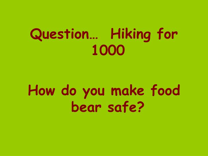 Question…  Hiking for 1000