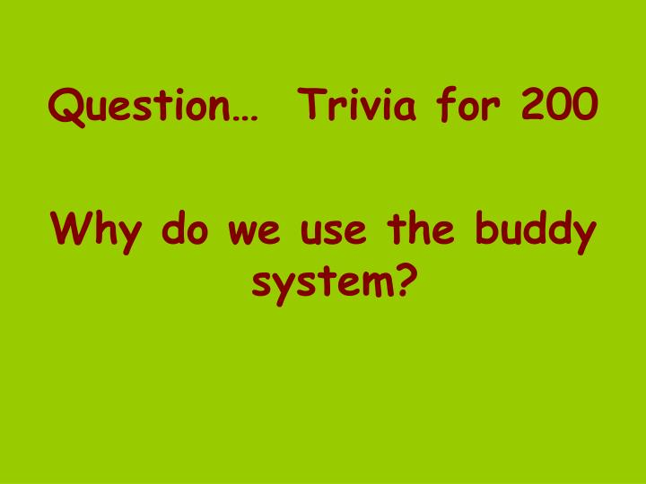 Question…  Trivia for 200