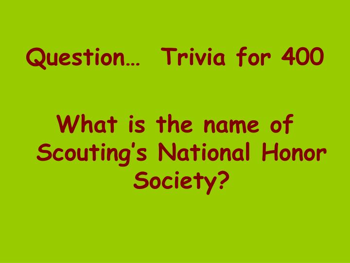 Question…  Trivia for 400