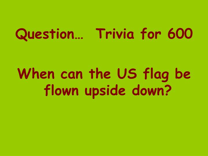 Question…  Trivia for 600