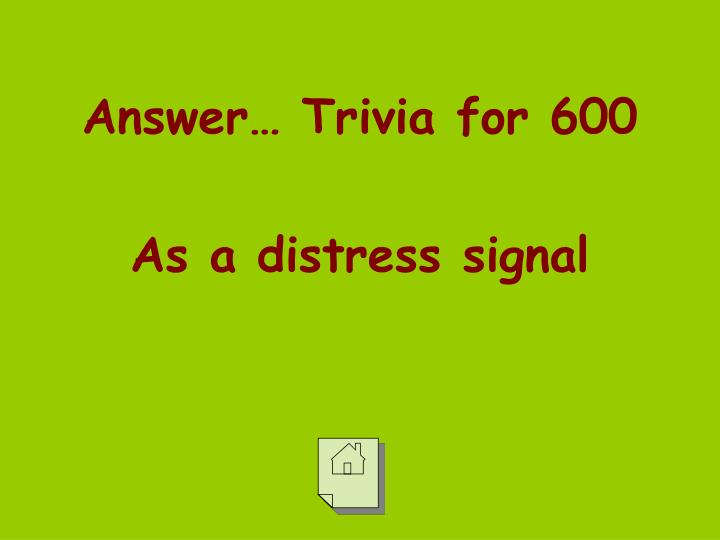 Answer… Trivia for 600