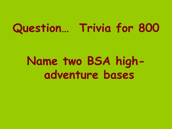 Question…  Trivia for 800