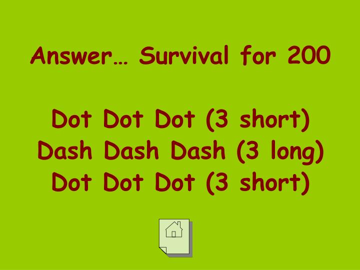 Answer… Survival for 200