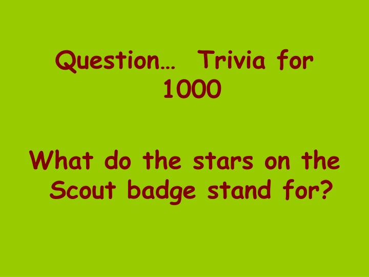 Question…  Trivia for 1000