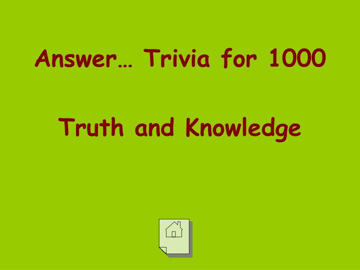 Answer… Trivia for 1000