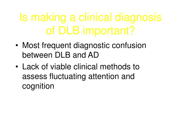 Is making a clinical diagnosis of DLB important?