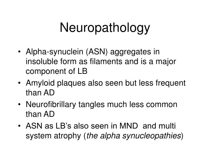 Alpha-synuclein (ASN) aggregates in insoluble form as filaments and is a major component of LB