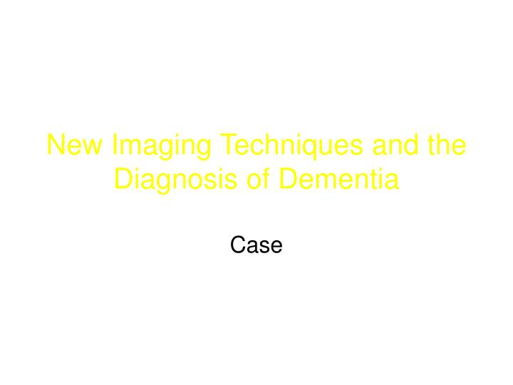 New Imaging Techniques and the Diagnosis of Dementia