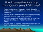 how do you get medicare drug coverage once you get extra help