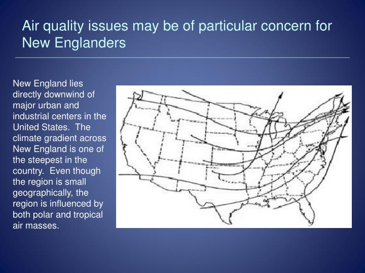 Air quality issues may be of particular concern for New Englanders