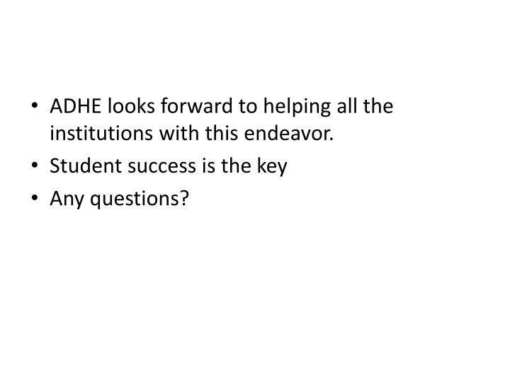 ADHE looks forward to helping all the institutions with this endeavor.