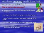 why have training in which we just focus on questioning
