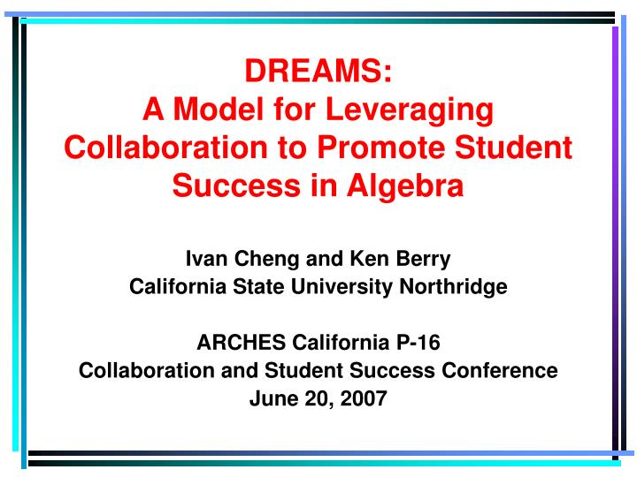 Dreams a model for leveraging collaboration to promote student success in algebra