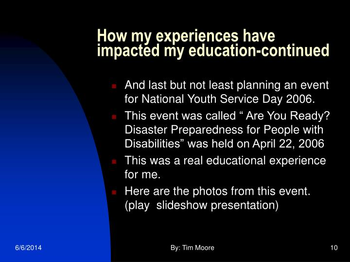 How my experiences have impacted my education-continued