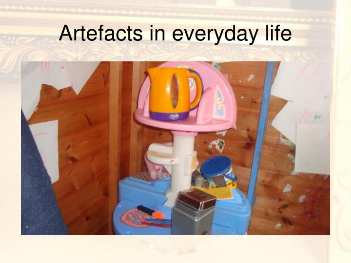 Artefacts in everyday life