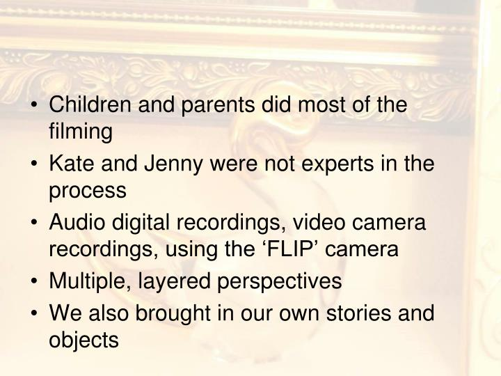 Children and parents did most of the filming