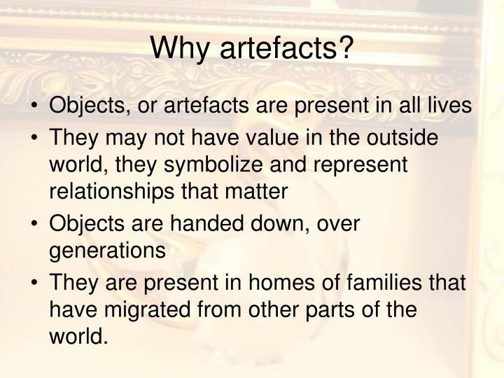 Why artefacts?