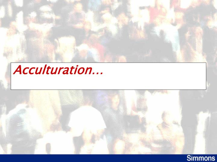 Acculturation…