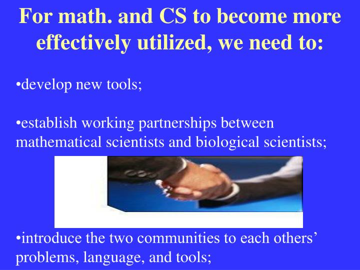 For math. and CS to become more effectively utilized, we need to: