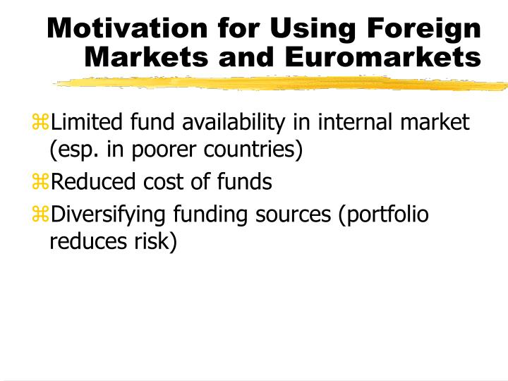 Motivation for Using Foreign Markets and Euromarkets
