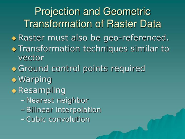 Projection and Geometric Transformation of Raster Data